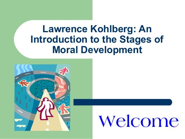 Lawrence Kohlberg: AnIntroduction to the Stages of     Moral Development