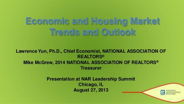 Economic and Housing Market Trends and Outlook Lawrence Yun, Ph.D., Chief Economist, NATIONAL ASSOCIATION OF REALTORS® Mik...