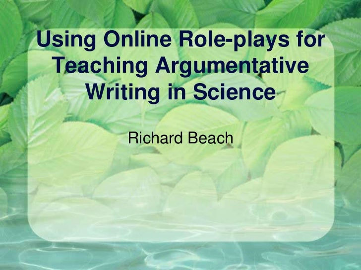 Using Online Role-plays for Teaching Argumentative    Writing in Science        Richard Beach