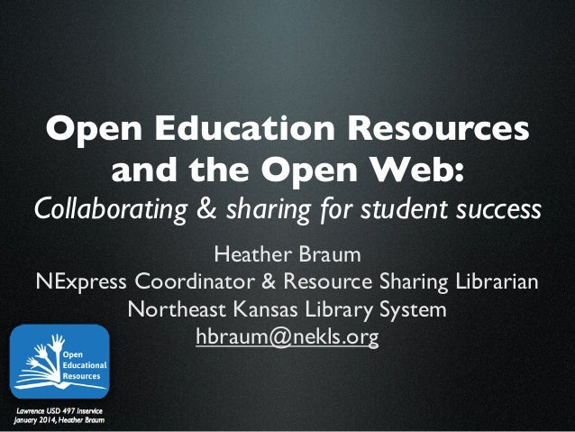 Open Education Resources and the Open Web: Collaborating & sharing for student success Heather Braum NExpress Coordinator ...