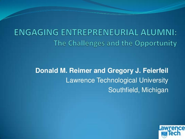 ENGAGING ENTREPRENEURIAL ALUMNI: The Challenges and the Opportunity<br />Donald M. Reimer and Gregory J. Feierfeil<br />La...