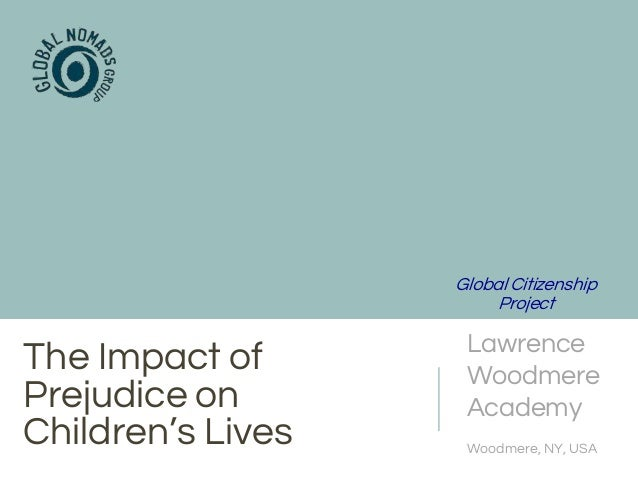 The Impact of Prejudice on Children's Lives Lawrence Woodmere Academy Woodmere, NY, USA Global Citizenship Project