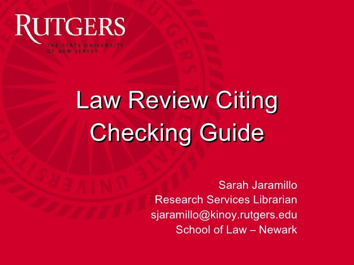 Law Review Citing Checking Guide Sarah Jaramillo Research Services Librarian [email_address] School of Law – Newark