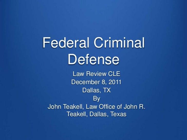Federal Criminal   Defense        Law Review CLE       December 8, 2011            Dallas, TX                ByJohn Teakel...