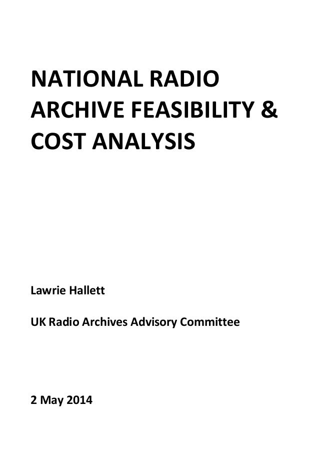 NATIONAL RADIO  ARCHIVE FEASIBILITY &  COST ANALYSIS          Lawrie Hallett    UK Radio Archives Advisory Committee    ...