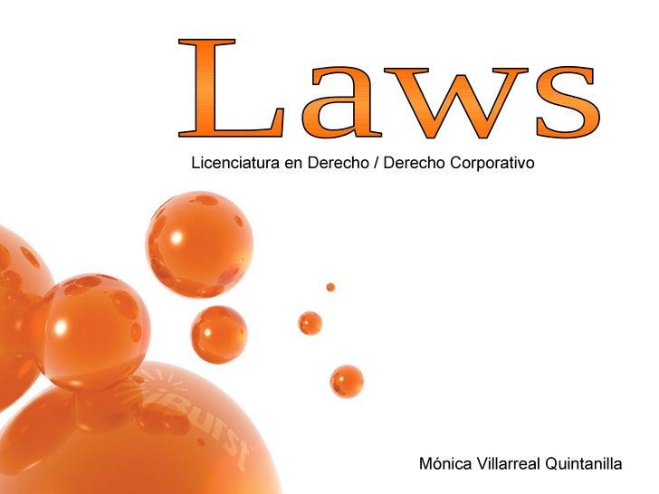 Laws  Mónica Villarreal Quintanilla Licenciatura en Derecho / Derecho Corporativo