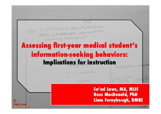 Sa'ad Laws, MA, MLIS Ross MacDonald, Ph.D. Assessing first-year medical student's information-seeking behaviors: Implicatio...