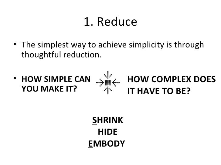 1. Reduce <ul><li>The simplest way to achieve simplicity is through thoughtful reduction. </li></ul><ul><li>HOW SIMPLE CAN...