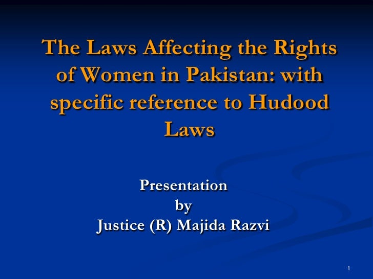 The Laws Affecting the Rights  of Women in Pakistan: with specific reference to Hudood              Laws           Present...
