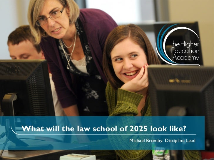 What will the law school of 2025 look like?                            Michael Bromby: Discipline Lead