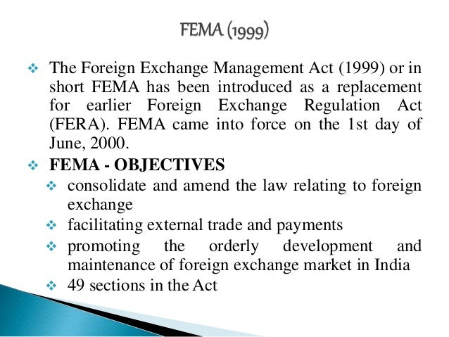 foreign exchange management act 1999 objectives Foreign exchange management act is to consolidate and amend the law relating to foreign exchange with the objective of facilitating external trade foreign exchange management act 1999 rules and regulations have an abundant impact on international trade transactions attracting foreign.