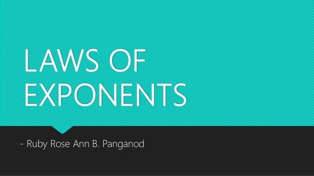 LAWS OF EXPONENTS - Ruby Rose Ann B. Panganod