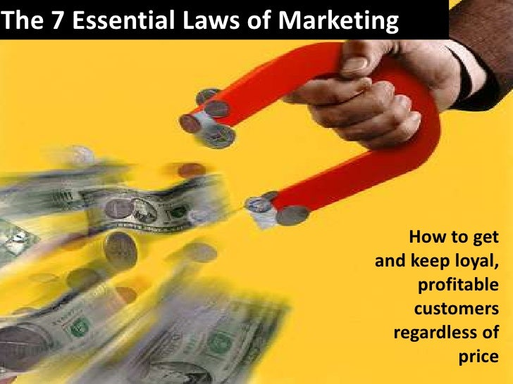 The 7 Essential Laws of Marketing<br />How to get and keep loyal, profitable  customers regardless of price<br />