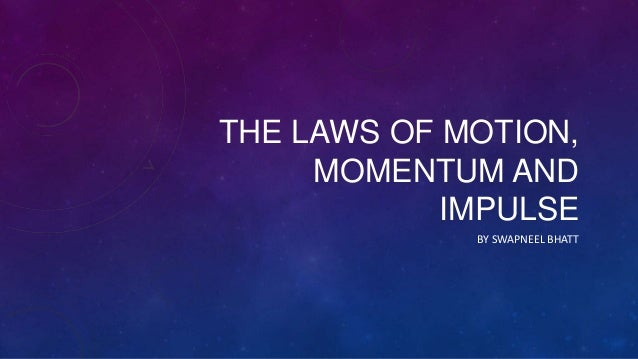 THE LAWS OF MOTION, MOMENTUM AND IMPULSE BY SWAPNEEL BHATT