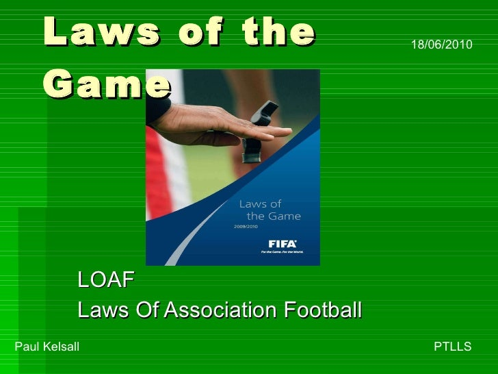 Laws of the Game LOAF  Laws Of Association Football Paul Kelsall    PTLLS 18/06/2010