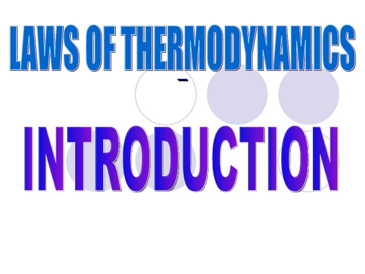 LAWS OF THERMODYNAMICS INTRODUCTION
