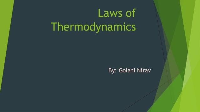 Laws of Thermodynamics By: Golani Nirav