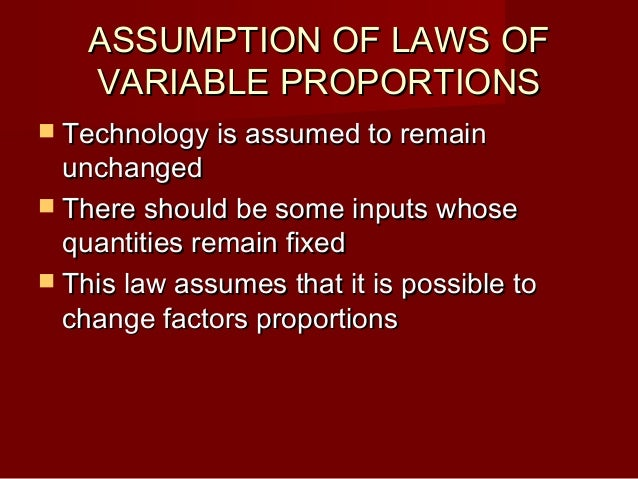 law of variable proportion In this lesson we will be talking about law of variable proportion this law occupies an important place in economic theory.