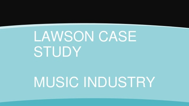LAWSON CASE STUDY MUSIC INDUSTRY