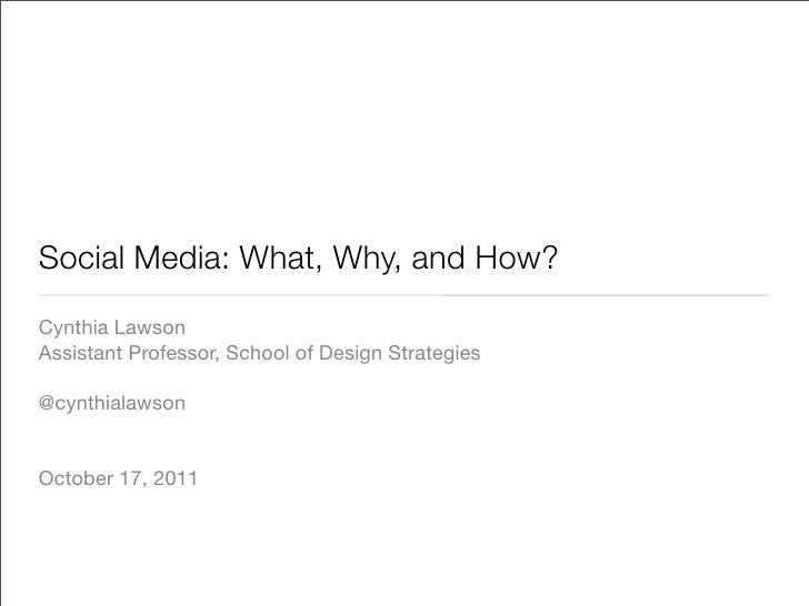 Social Media: What, Why, and How?	Cynthia LawsonAssistant Professor, School of Design Strategies@cynthialawsonOctober 17, ...