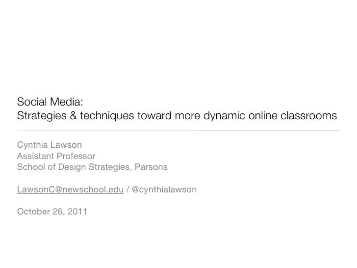 Social Media:Strategies & techniques toward more dynamic online classroomsCynthia LawsonAssistant ProfessorSchool of Desig...