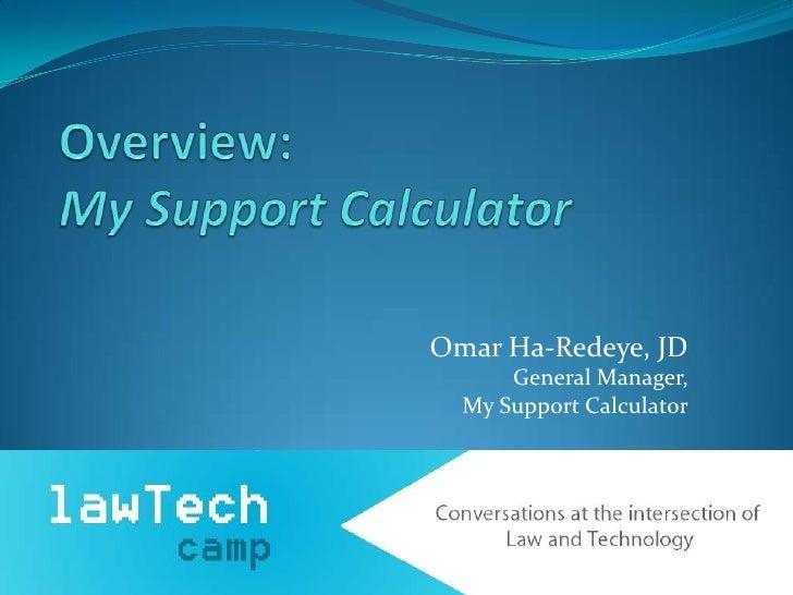 Omar Ha-Redeye, JD      General Manager,  My Support Calculator