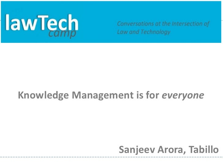 Knowledge Management is for everyone                   Sanjeev Arora, Tabillo