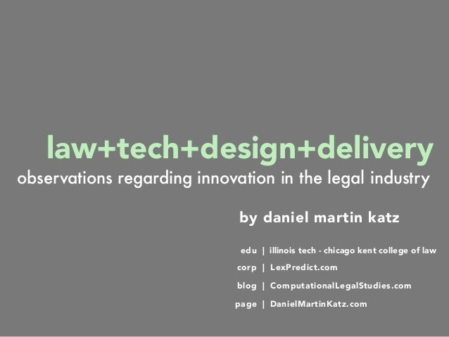 law+tech+design+delivery by daniel martin katz edu | illinois tech - chicago kent college of law blog | ComputationalLegal...