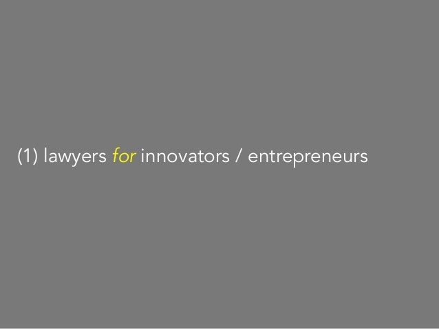 "what many lawyers and law schools think of as ""Innovation Law"" (1) lawyers for innovators / entrepreneurs"