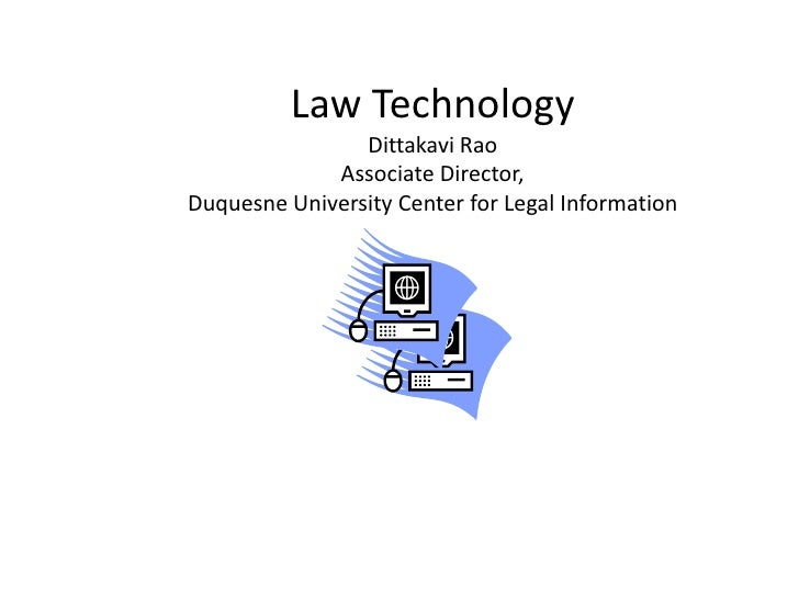 Law TechnologyDittakaviRaoAssociate Director, Duquesne University Center for Legal Information<br />