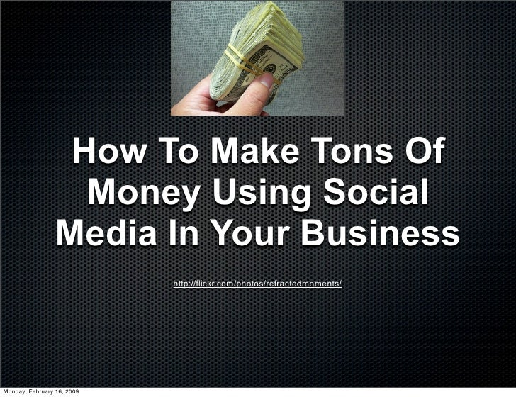 How To Make Tons Of                    Money Using Social                  Media In Your Business                         ...