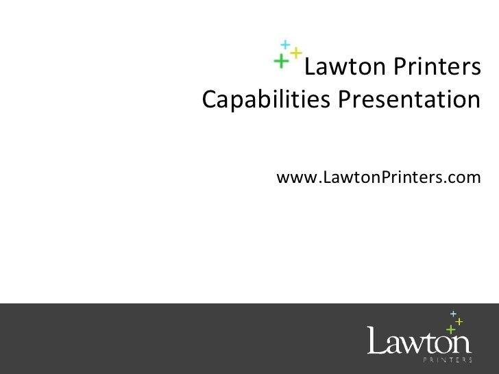 Lawton PrintersCapabilities Presentation      www.LawtonPrinters.com