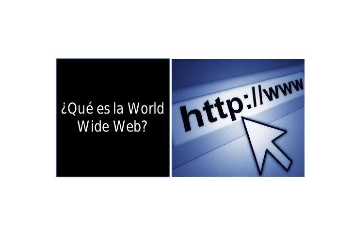 ¿Que es la World Wide Web?