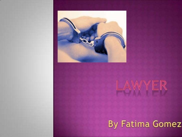 lawyer<br />By Fatima Gomez <br />