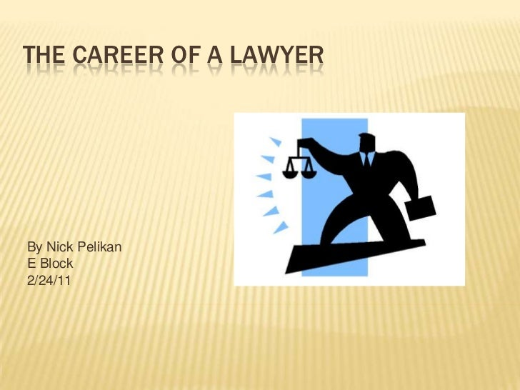 The Career of a Lawyer<br />By Nick Pelikan<br />E Block<br />2/24/11<br />