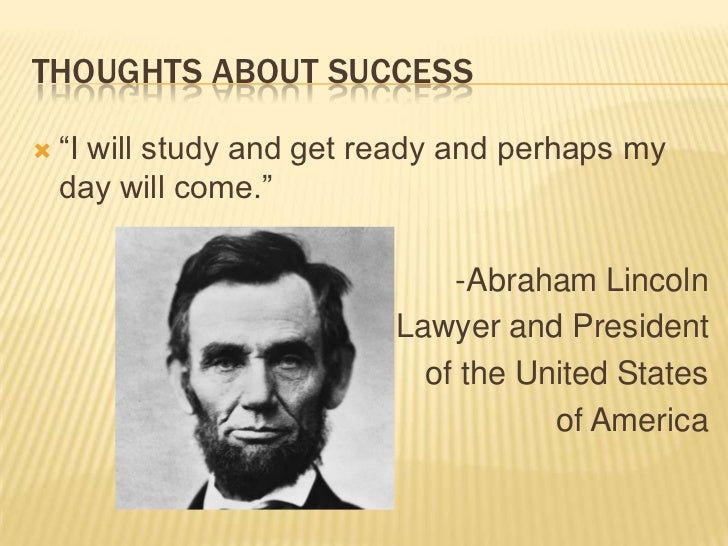 """Thoughts about success <br />""""I will study and get ready and perhaps my day will come.""""<br />-Abraham Lincoln<br />Lawyer ..."""
