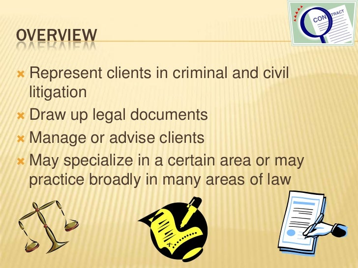 Overview<br />Represent clients in criminal and civil litigation<br />Draw up legal documents<br />Manage or advise client...