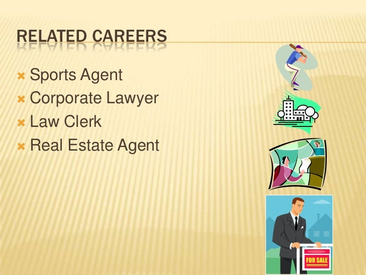 Related Careers<br />Sports Agent<br />Corporate Lawyer<br />Law Clerk<br />Real Estate Agent<br />