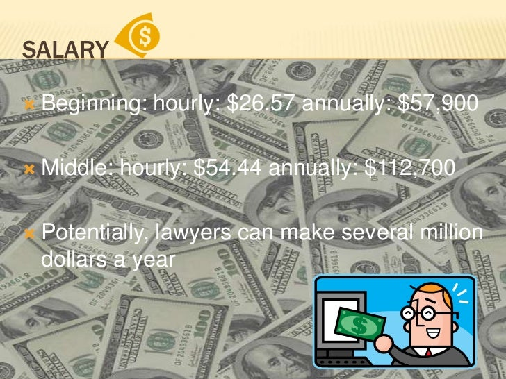 Salary<br />Beginning: hourly: $26.57 annually: $57,900<br />Middle: hourly: $54.44 annually: $112,700<br />Potentially, l...