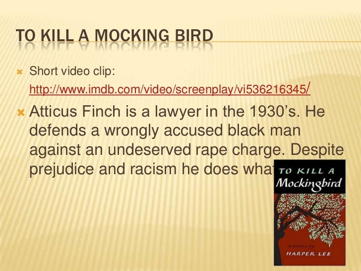 To kill a mocking Bird<br />Short video clip:http://www.imdb.com/video/screenplay/vi536216345/<br />Atticus Finch is a law...