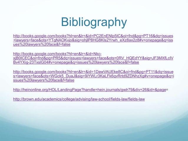 Bibliography  http://books.google.com/books?hl=en&lr=&id=PC2EnENlp5IC&oi=fnd&pg=PT16&dq=issues  +lawyers+face&ots=YTgNAOKv...