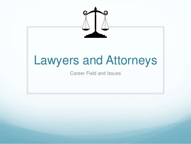 Lawyers and Attorneys  Career Field and Issues