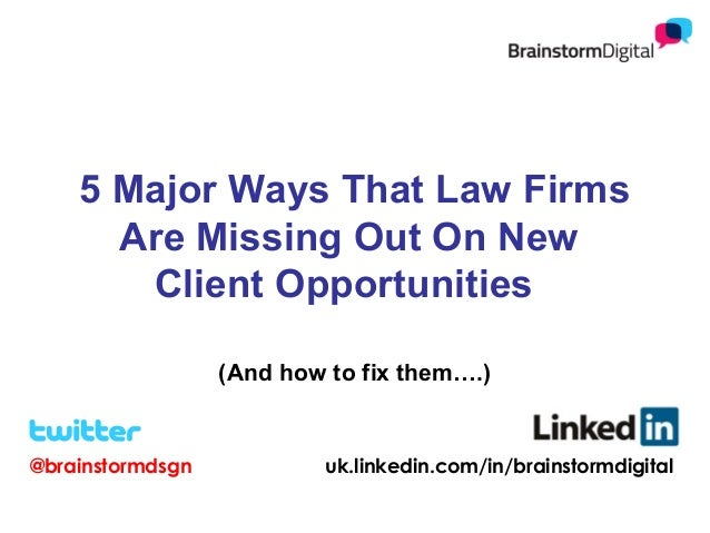 5 Major Ways That Law Firms Are Missing Out On New Client Opportunities (And how to fix them….)  @brainstormdsgn  uk.linke...