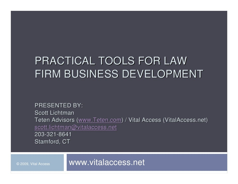PRACTICAL TOOLS FOR LAW           FIRM BUSINESS DEVELOPMENT            PRESENTED BY:           Scott Lichtman           Te...