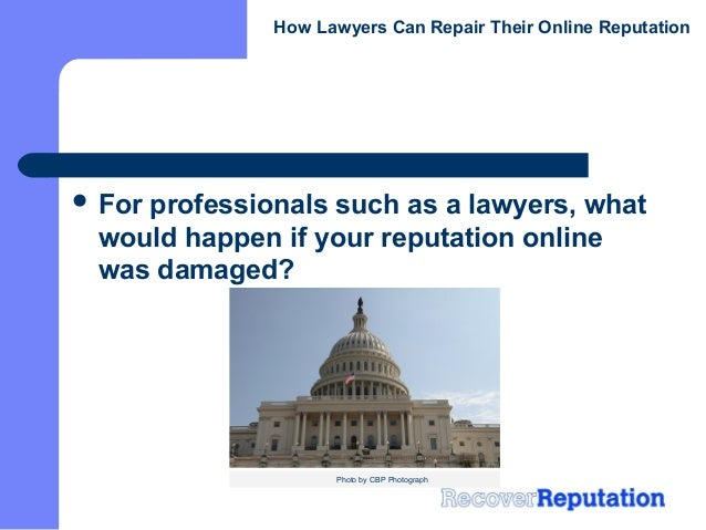 How Lawyers Can Repair Their Online Reputation For    professionals such as a lawyers, what would happen if your reputati...