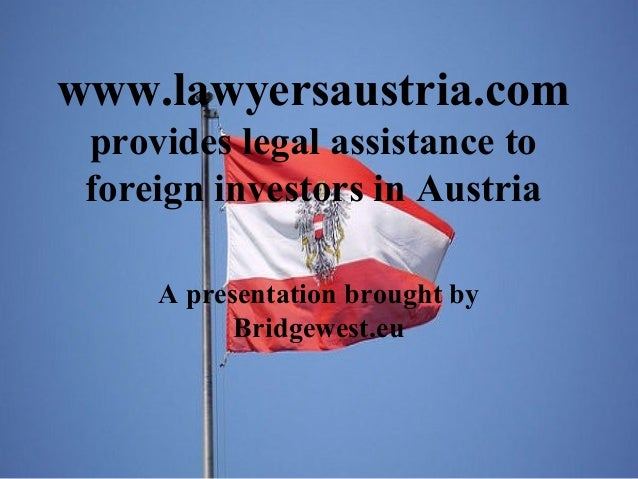 www.lawyersaustria.com provides legal assistance to foreign investors in Austria A presentation brought by Bridgewest.eu