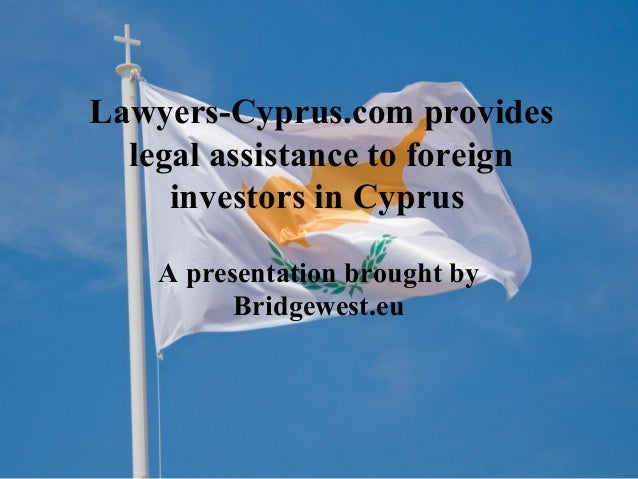 Lawyers-Cyprus.com provides legal assistance to foreign investors in Cyprus A presentation brought by Bridgewest.eu