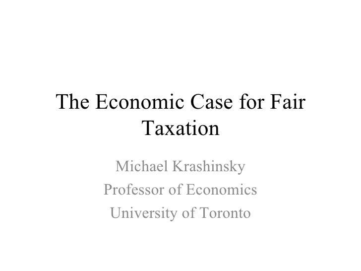 The Economic Case for Fair        Taxation       Michael Krashinsky     Professor of Economics      University of Toronto