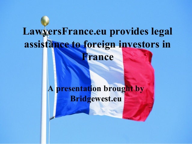 LawyersFrance.eu provides legal assistance to foreign investors in France A presentation brought by Bridgewest.eu