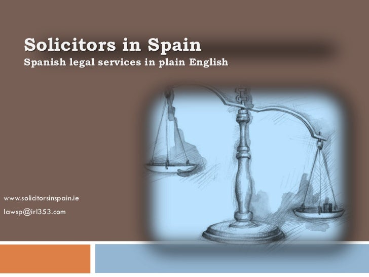 Solicitors in Spain      Spanish legal services in plain Englishwww.solicitorsinspain.ielawsp@irl353.com